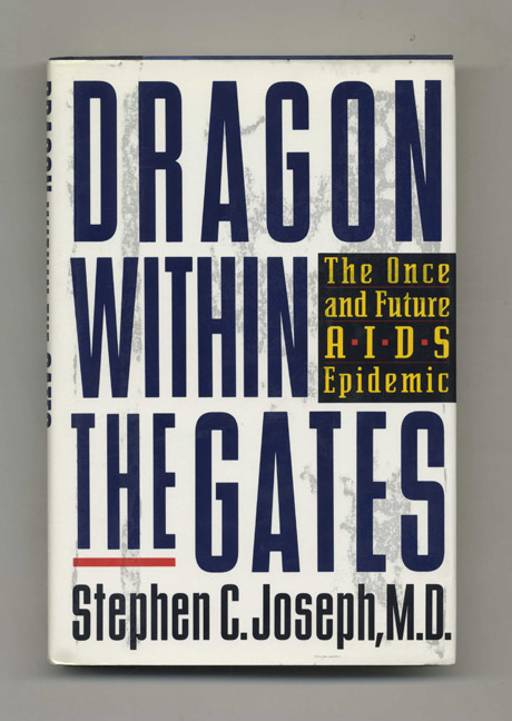 Dragon Within the Gates: The Once and Future AIDS Epidemic - 1st Edition/1st Printing. Stephen C. Joseph, M. D.