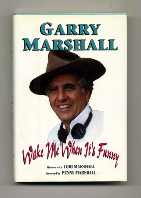 Wake Me When It's Funny: How to Break Into Show Business and Stay There - 1st Edition/1st Printing. Garry Marshall, Lori Marshall.