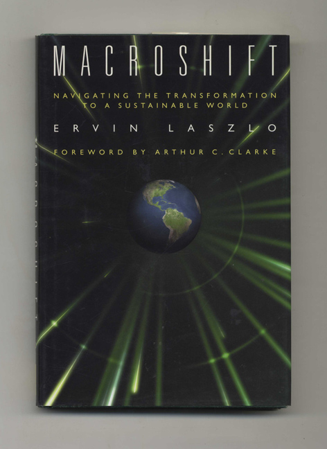 Macroshift: Navigating the Transformation to a Sustainable World - 1st Edition/1st Printing. Ervin Laszlo.