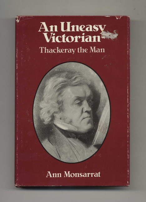 An Uneasy Victorian: Thackeray the Man, 1811-1863 - 1st Edition/1st Printing. Ann Monsarrat.