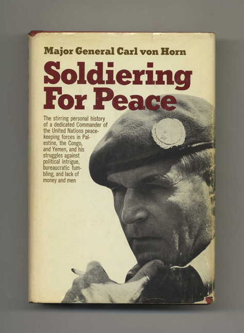 Soldiering for Peace - 1st US Edition/1st Printing. Carl von Horn, Maj. Gen.
