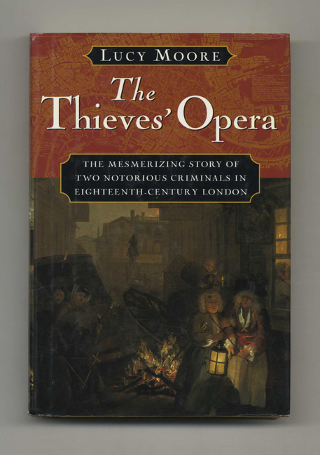 The Thieves' Opera - 1st US Edition/1st Printing. Lucy Moore.