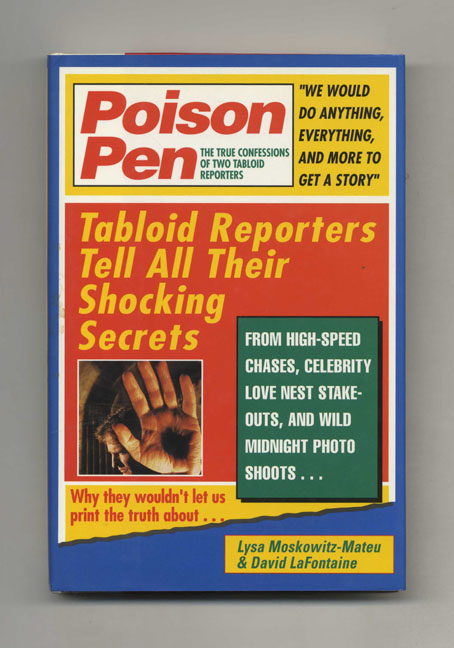 Poison Pen: The True Confessions of Two Tabloid Reporters - 1st Edition/1st Printing. Lysa Moskowitz-Mateu, David Lafontaine.