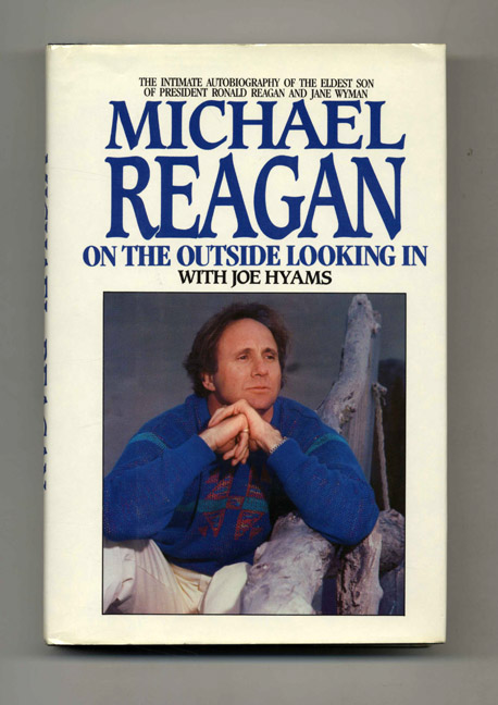 Michael Reagan: On the Outside Looking In - 1st Edition/1st Printing. Michael Reagan, Joe Hyams.