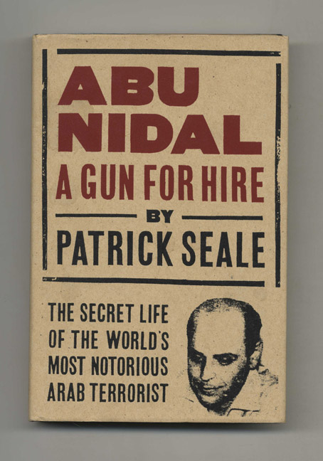 Abu Nidal: A Gun for Hire - 1st Edition/1st Printing. Patrick Seale.