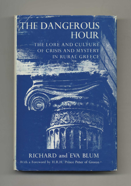 The Dangerous Hour: The Lore and Culture of Crisis and Mystery in Rural  Greece - 1st US Edition/1st Printing by Richard and Eva Blum on Books Tell  You