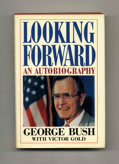 Looking Forward - 1st Edition/1st Printing. George H. Bush, Victor Gold.