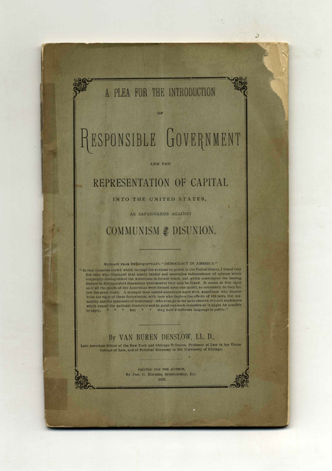 A Plea for the Introduction of Responsible Government and the Representation of Capital into the United States, As Safeguards Against Communism and Disunion. Van Buren Denslow, LL D.