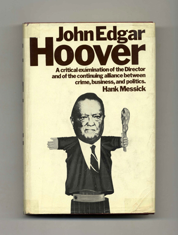 John Edgar Hoover: An Inquiry into the Life and Times of John Edgar Hoover, and His Relationship to the Continuing Partnership of Crime, Business, and Politics - 1st Edition/1st Printing. Hank Messick.