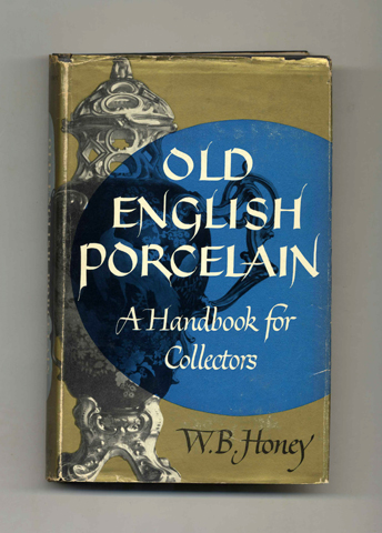 Old English Porcelain: A Handbook for Collectors. W. B. Honey.