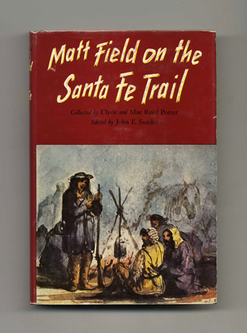 Matt Field on the Santa Fe Trail. John E. Sunder, Ed., Clyde and Mae Reed Porter, Clyde, Mae Reed Porter.
