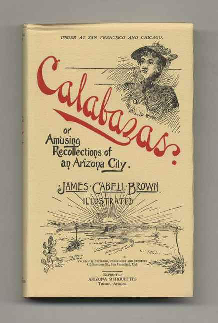 Calabazas, or Amusing Recollections of an Arizona City - Limited Edition. Cabell Brown, ames.