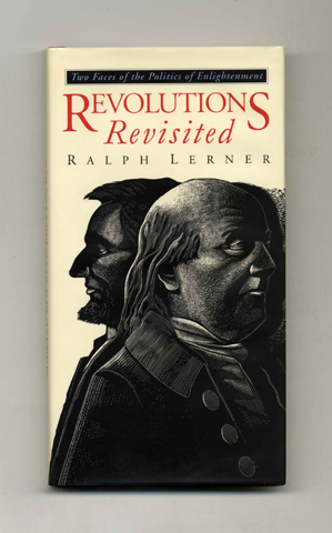 Revolutions Revisited: Two Faces of the Politics of Enlightenment - 1st Edition/1st Printing. Ralph Lerner.