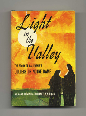 Light in the Valley: The Story of California's College of Notre Dame - 1st Edition/1st Printing. Mary Dominica McNamee, S. N. D. de N.