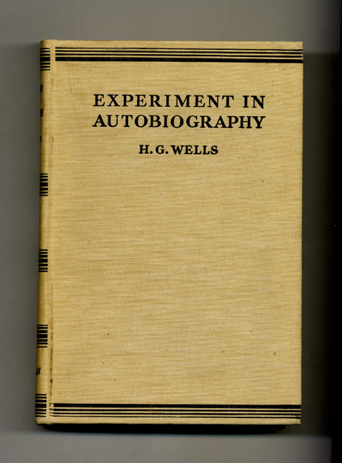 Experiment in Autobiography - 1st Edition/1st Printing. H. G. Wells.