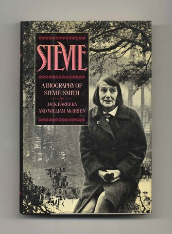 Stevie: A Biography of Stevie Smith - 1st Edition/1st Printing. Jack Barbera, William McBrien.