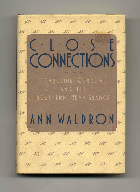 Close Connections: Caroline Gordon and the Southern Renaissance - 1st Edition/1st Printing. Ann Waldron.