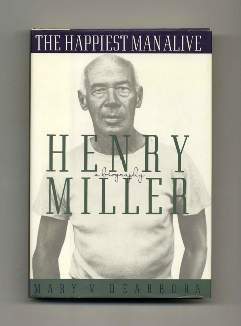The Happiest Man Alive: A Biography of Henry Miller - 1st Edition/1st Printing. Mary Dearborn.