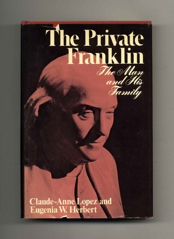 The Private Franklin: The Man and His Family - 1st Edition/1st Printing. Claude-Anne Lopez, Eugenia W. Herbert.