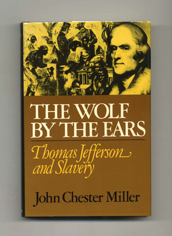 The Wolf by the Ears: Thomas Jefferson and Slavery. John Chester Miller.
