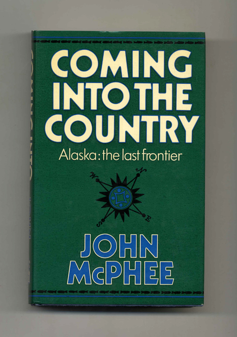 Coming Into the Country - 1st UK Edition/1st Printing. John McPhee.
