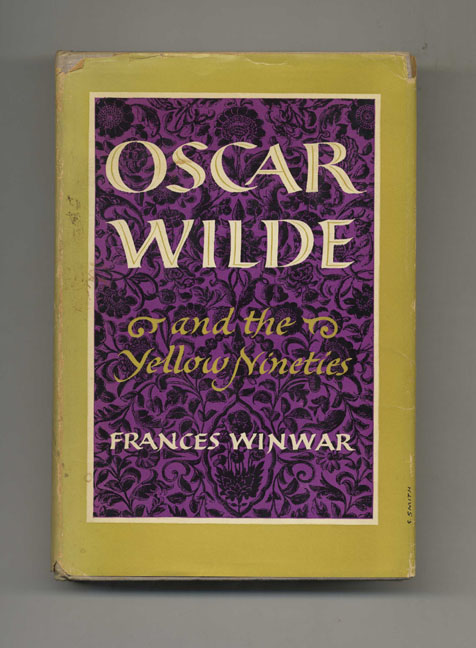 Oscar Wilde and the Yellow Nineties - 1st Edition/1st Printing. Frances Winwar.