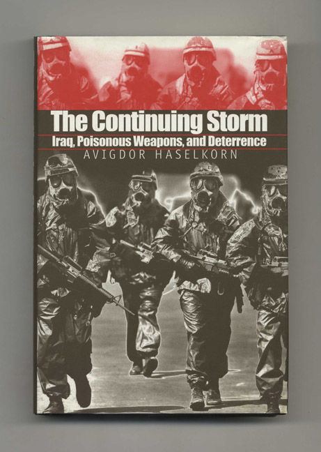 The Continuing Storm: Iraq, Poisonous Weapons, and Deterrence - 1st Edition/1st Printing. Avigdor Haselkorn.