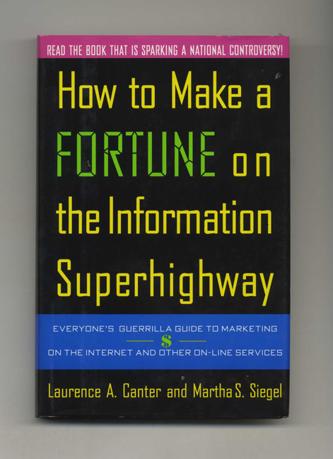 How to Make a Fortune on the Information Superhighway: Everyone's Guerrilla Guide to Marketing on the Internet and Other On-Line Services - 1st Edition/1st Printing. Laurence A. Canter, Martha S. Siegel.