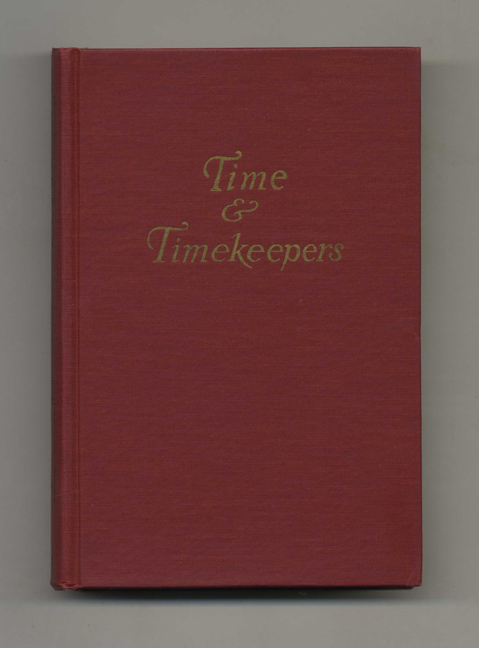 Time and Timekeepers: Including the History, Construction, Care, and Accuracy of Clocks and Watches. Willis I. Milham.