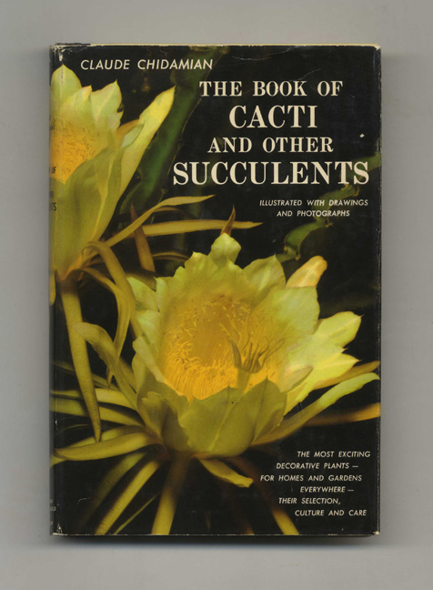 The Book of Cacti and Other Succulents - 1st Edition/1st Printing. Claude Chidamian.