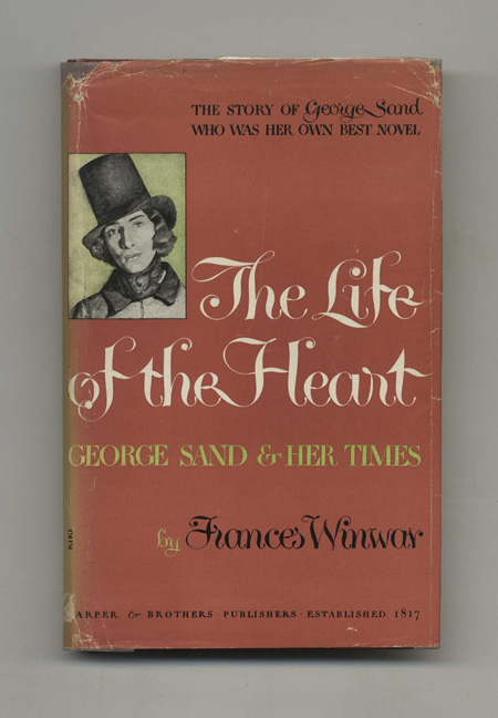 The Life of the Heart: George Sand and Her Times - 1st Edition/1st Printing. Frances Winwar.