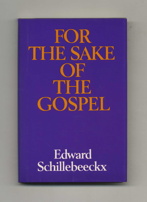 For the Sake of the Gospel - 1st Edition/1st Printing. Edward Schillebeeckx.