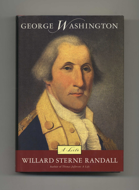 George Washington: a Life - 1st Edition/1st Printing. Willard Sterne Randall.