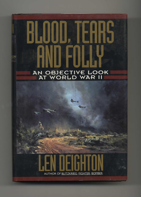 Blood, Tears and Folly: An Objective Look At World War II. Len Deighton.