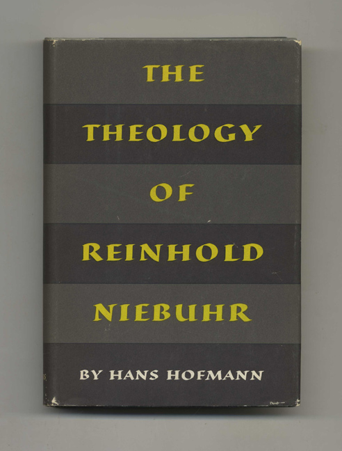 The Theology Of Reinhold Niebuhr - 1st Edition/1st Printing. Hans Hofmann.