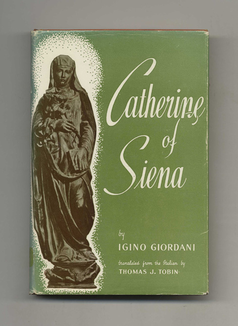 Catherine of Siena: Fire and Blood - 1st Edition/1st Printing. Igino Giordani.
