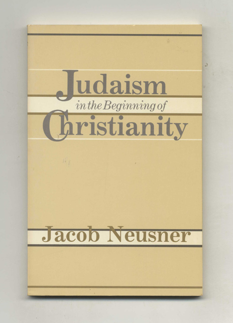 Judaism in the Beginning of Christianity. Jacob Neusner.