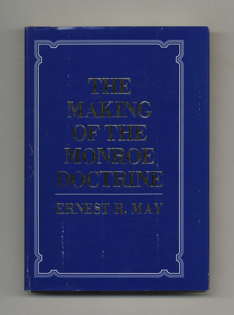The Making of the Monroe Doctrine. Ernest R. May.