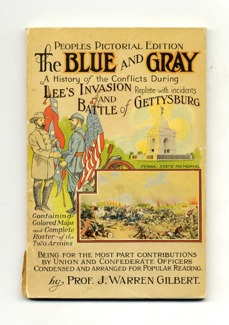The Blue and Gray: a History of the Conflicts During Lee's Invasion and the Battle of Gettysburg - 1st Edition/1st Printing. Prof J. Warren Gilbert.