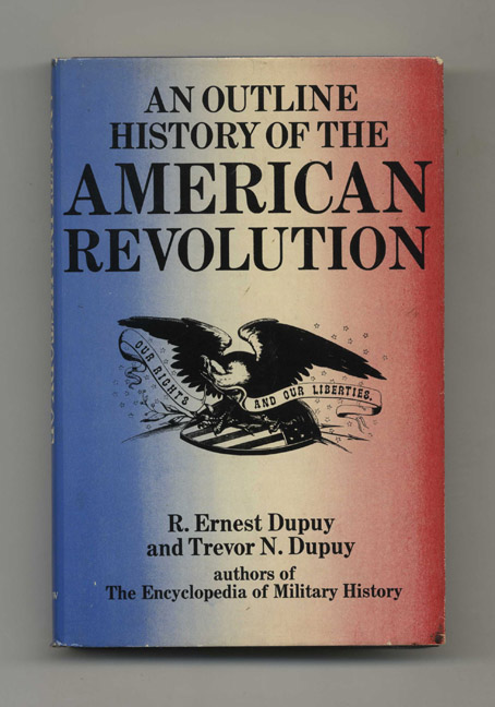 An Outline History of the American Revolution - 1st Edition/1st Printing. Colonel R. Ernest Dupuy, Colonel Trevor N. Dupuy.