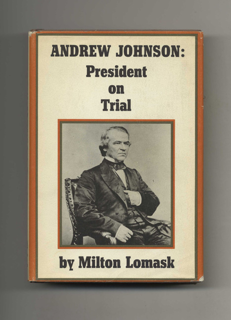 Andrew Johnson: President on Trial - 1st Edition/1st Printing. Milton Lomask.