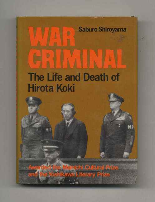 War Criminal: the Life and Death of Hirota Koki - 1st Edition/1st Printing. Saburo Shiroyama.
