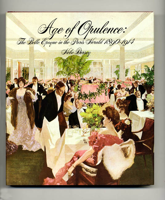 Age of Opulence: the Belle Epoque in the Paris Herald 1890-1914 - 1st Edition/1st Printing. Hebe Dorsey.