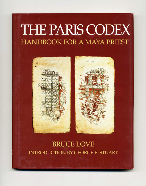 The Paris Codex: Handbook for a Maya Priest - 1st Edition/1st Printing. Bruce Love.