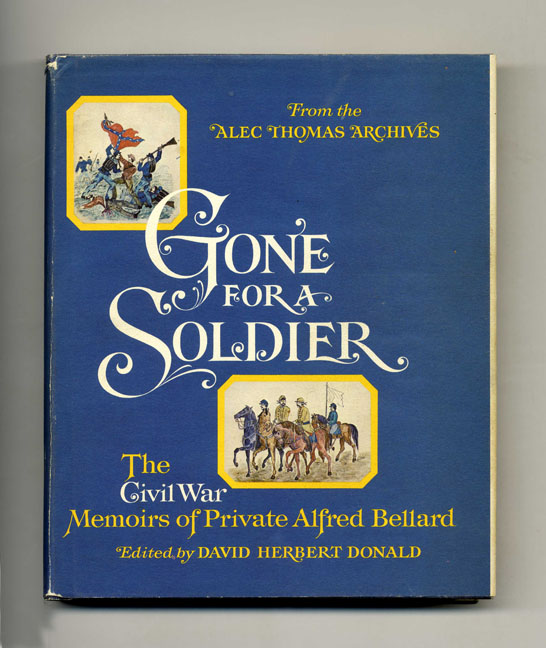 Gone for a Soldier. Alfred Bellard, and, David Herbert Donald.