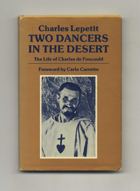 Two Dancers in the Desert: the Life of Charles De Foucauld - 1st US Edition/1st Printing. Charles Lepetit.