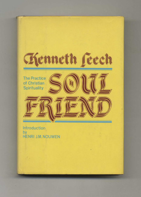Soul Friend: the Practice of Christian Spirituality - 1st US Edition/1st Printing. Kenneth Leech.
