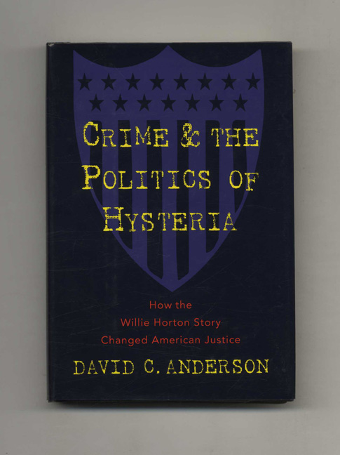 Crime and the Politics of Hysteria: How the Willie Horton Story Changed American Justice. David C. Anderson.