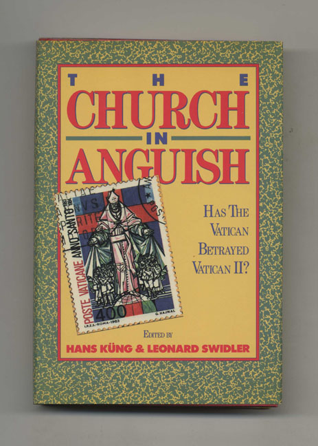 The Church in Anguish: Has the Vatican Betrayed Vatican II? - 1st Edition/1st Printing. Hans Kung, Leonard Swidler.