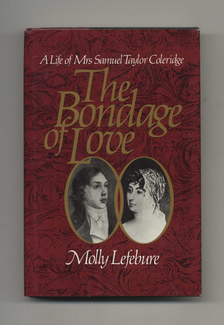 The Bondage of Love: a Life of Mrs. Samuel Taylor Coleridge - 1st Edition/1st Printing. Molly Lefebure.